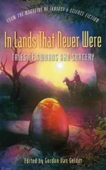 In Lands That Never Were—Tales of Swords & Sorcery from The Magazine of Fantasy & Science Fiction